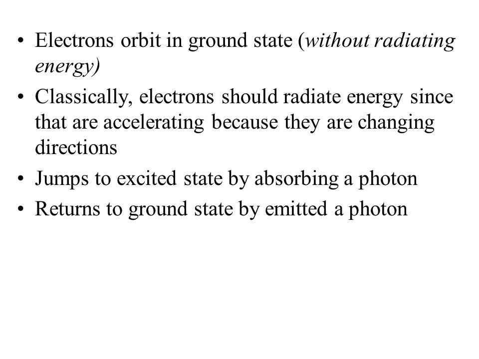 Electrons orbit in ground state (without radiating energy)