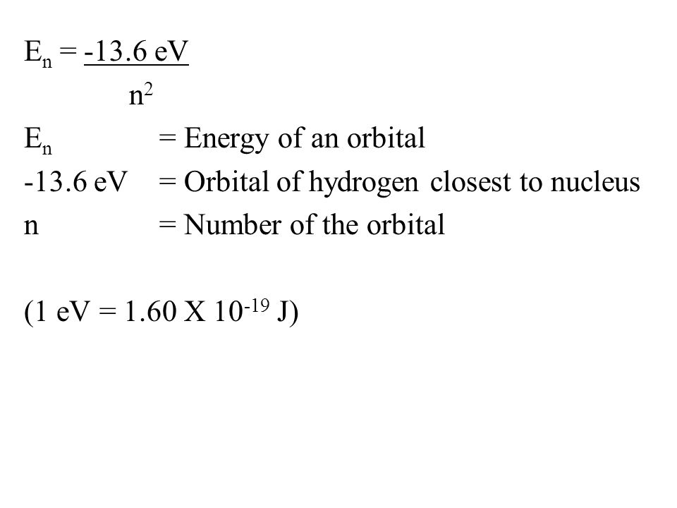 En = -13. 6 eV n2 En = Energy of an orbital -13