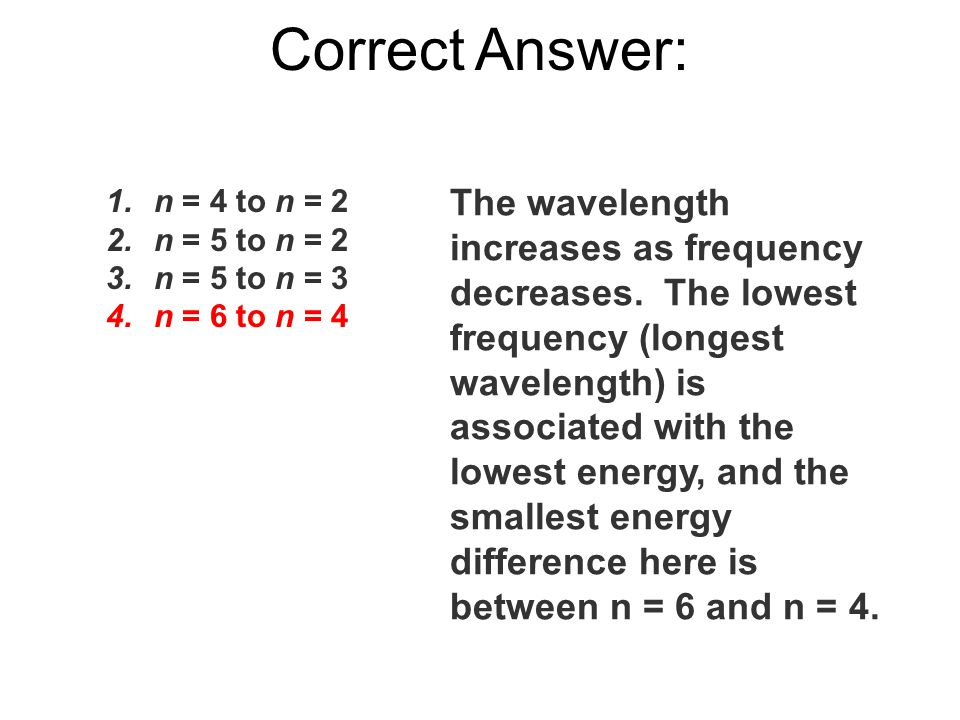 Correct Answer: n = 4 to n = 2. n = 5 to n = 2. n = 5 to n = 3. n = 6 to n = 4.