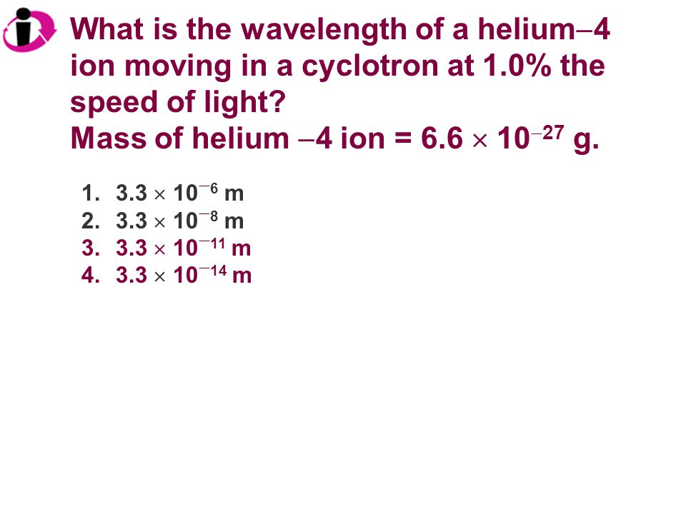 Mass of helium 4 ion = 6.6  1027 g.