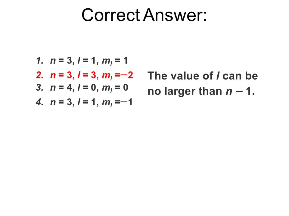 Correct Answer: The value of l can be no larger than n  1.