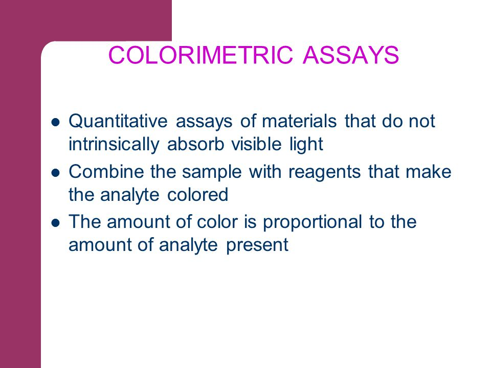 COLORIMETRIC ASSAYS Quantitative assays of materials that do not intrinsically absorb visible light.