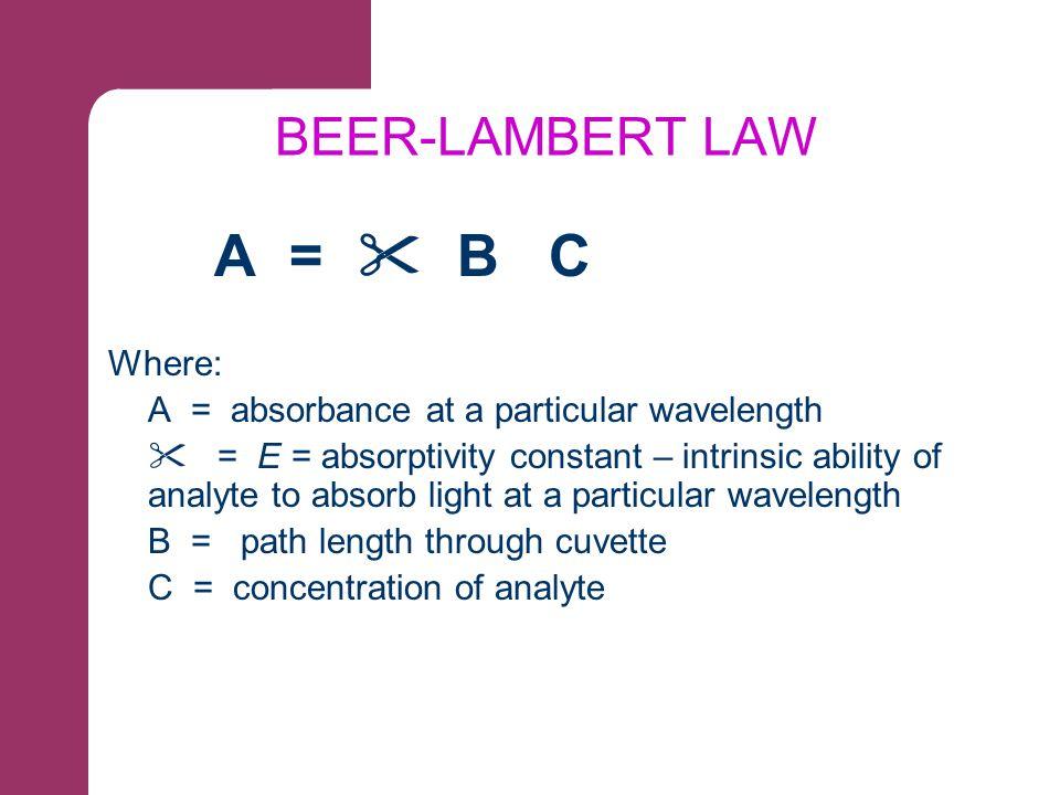 BEER-LAMBERT LAW A =  B C Where: