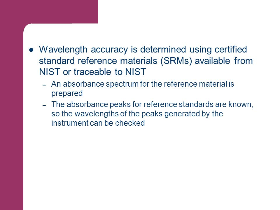 Wavelength accuracy is determined using certified standard reference materials (SRMs) available from NIST or traceable to NIST
