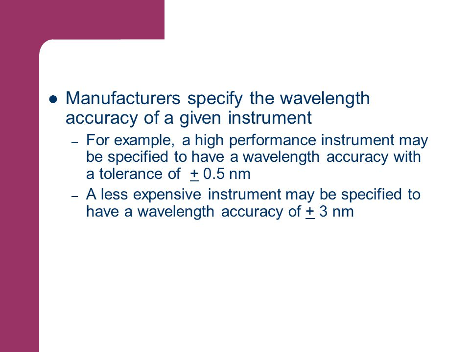 Manufacturers specify the wavelength accuracy of a given instrument