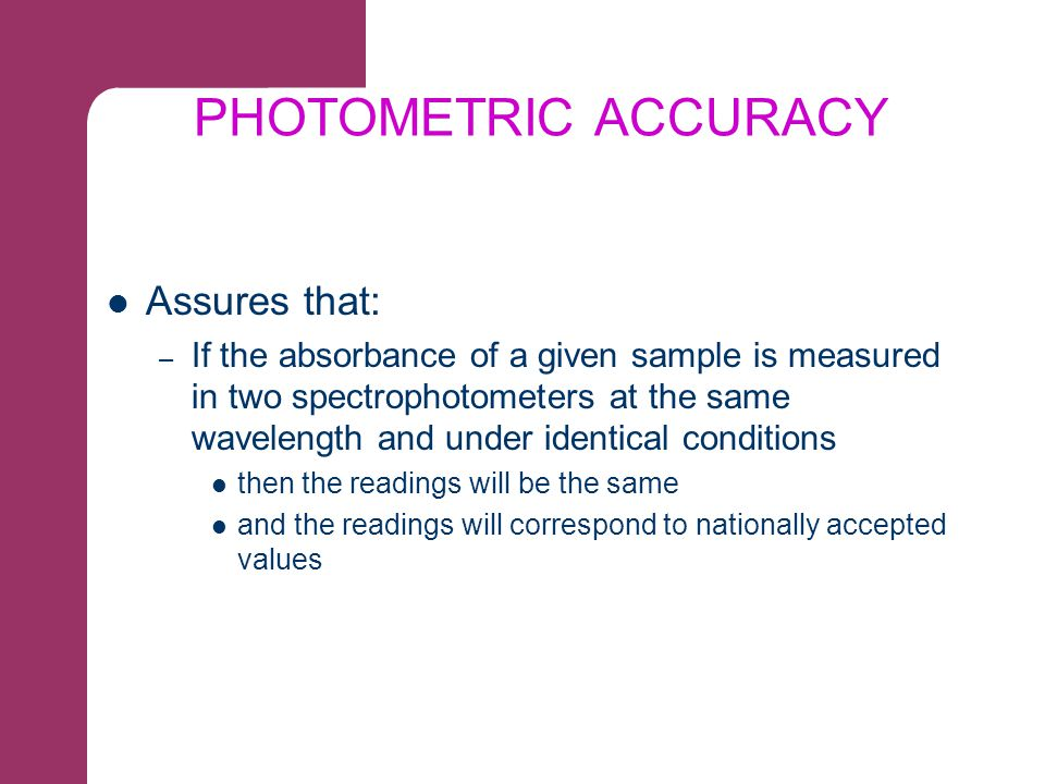 PHOTOMETRIC ACCURACY Assures that: