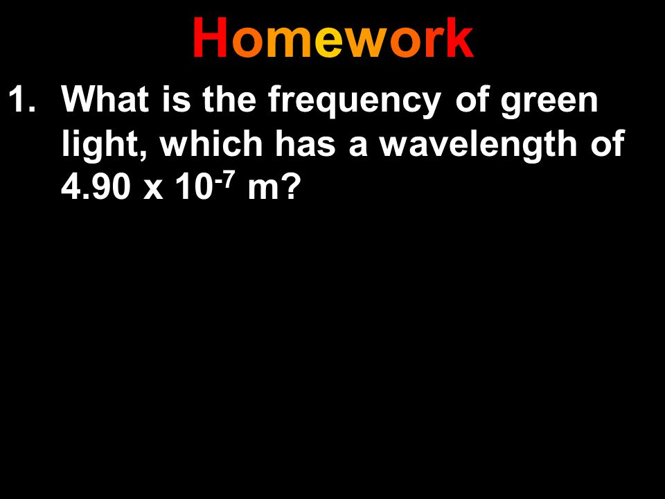 Homework What is the frequency of green light, which has a wavelength of 4.90 x 10-7 m