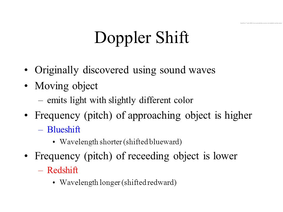 Doppler Shift Originally discovered using sound waves Moving object