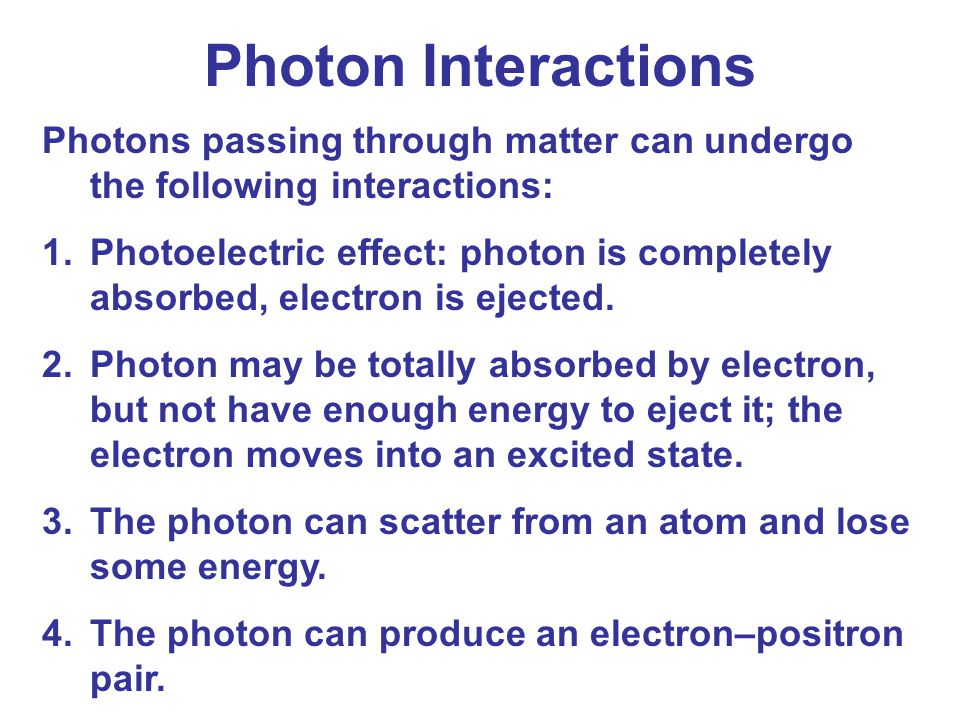Photon Interactions Photons passing through matter can undergo the following interactions: