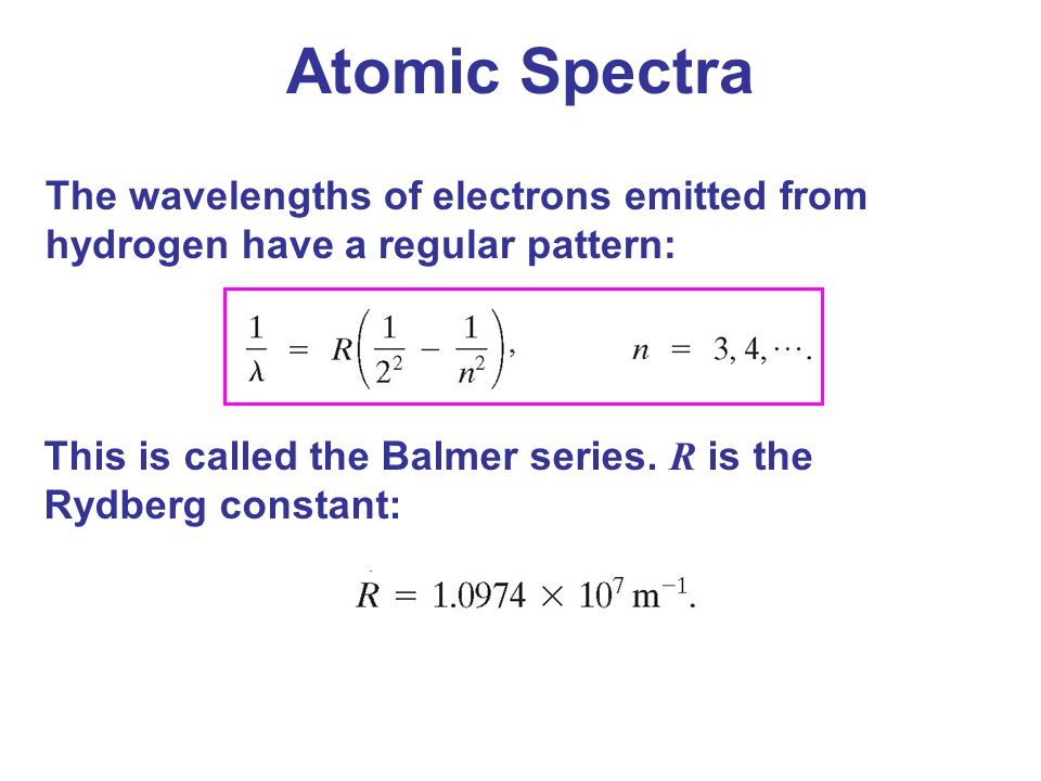 Atomic Spectra The wavelengths of electrons emitted from hydrogen have a regular pattern: