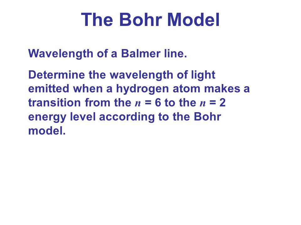 The Bohr Model Wavelength of a Balmer line.