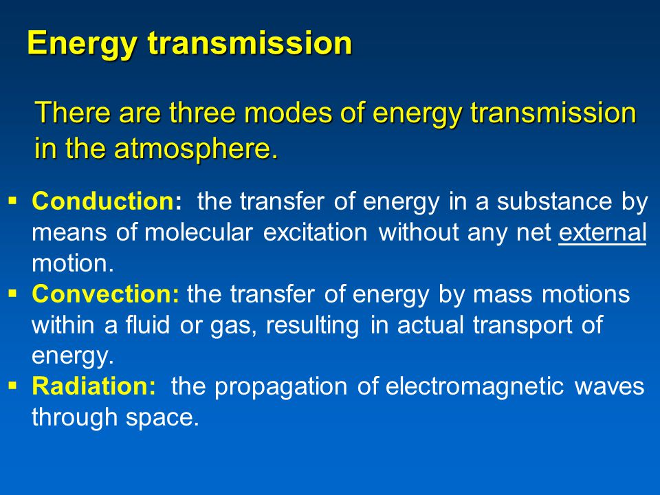 There are three modes of energy transmission in the atmosphere.