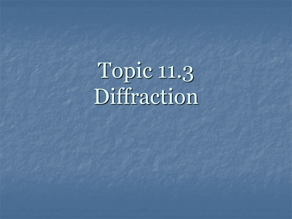 Topic 11.3 Diffraction