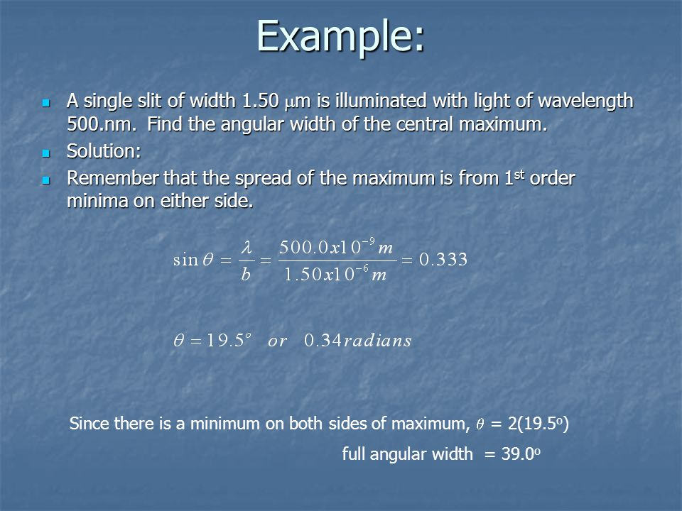 Example: A single slit of width 1.50 m is illuminated with light of wavelength 500.nm. Find the angular width of the central maximum.