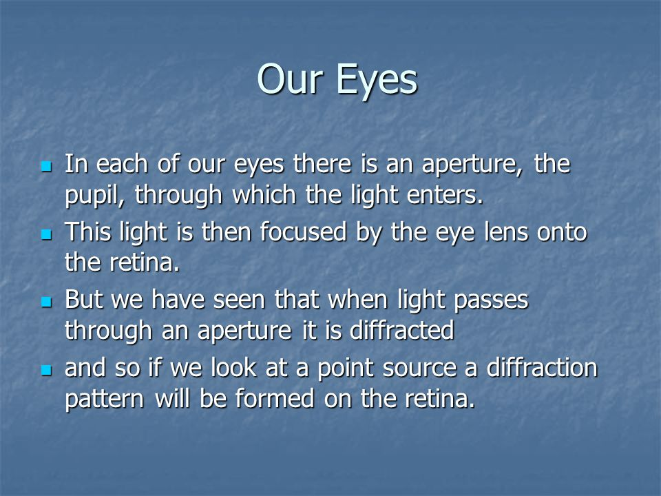 Our Eyes In each of our eyes there is an aperture, the pupil, through which the light enters.