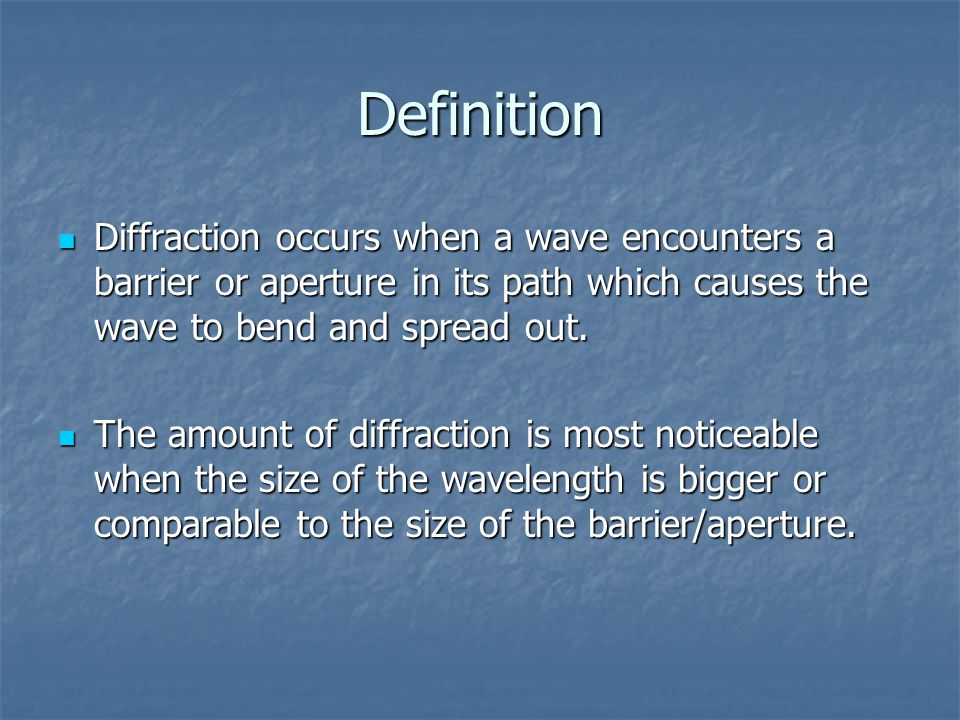Definition Diffraction occurs when a wave encounters a barrier or aperture in its path which causes the wave to bend and spread out.