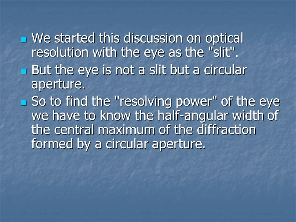 We started this discussion on optical resolution with the eye as the slit .