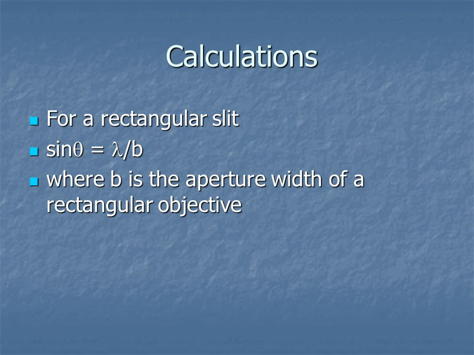 Calculations For a rectangular slit sin = /b