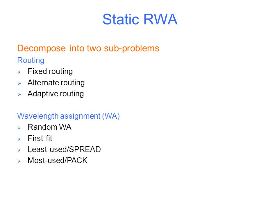 Static RWA Decompose into two sub-problems Routing Fixed routing
