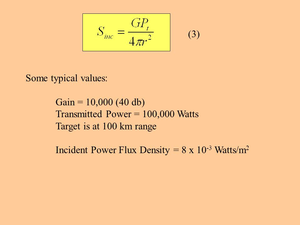 (3) Some typical values: Gain = 10,000 (40 db) Transmitted Power = 100,000 Watts. Target is at 100 km range.