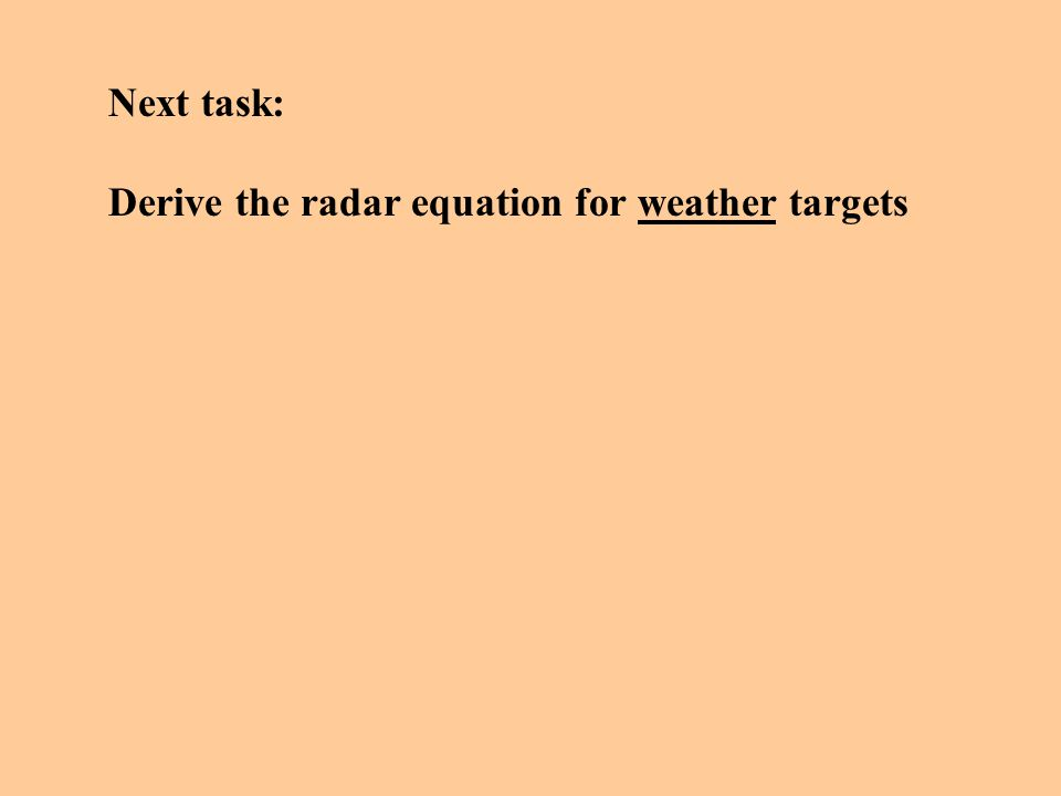 Next task: Derive the radar equation for weather targets