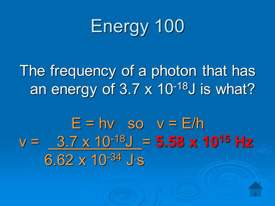 The frequency of a photon that has an energy of 3.7 x 10-18J is what