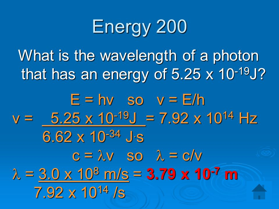 Energy 200 What is the wavelength of a photon that has an energy of 5.25 x 10-19J E = hv so v = E/h.