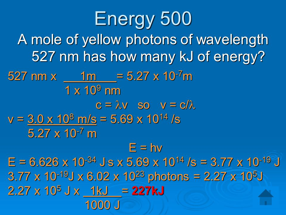 Energy 500 A mole of yellow photons of wavelength 527 nm has how many kJ of energy 527 nm x 1m = 5.27 x 10-7m.