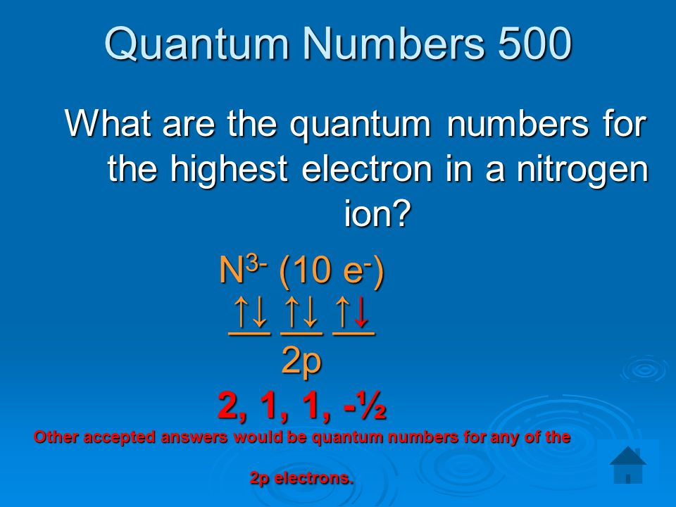 Quantum Numbers 500 What are the quantum numbers for the highest electron in a nitrogen ion N3- (10 e-)