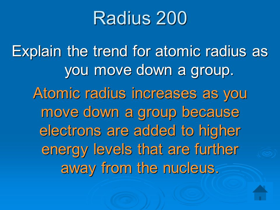 Explain the trend for atomic radius as you move down a group.