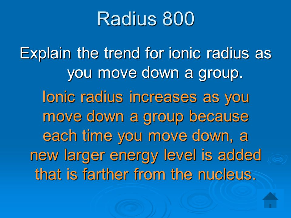 Explain the trend for ionic radius as you move down a group.