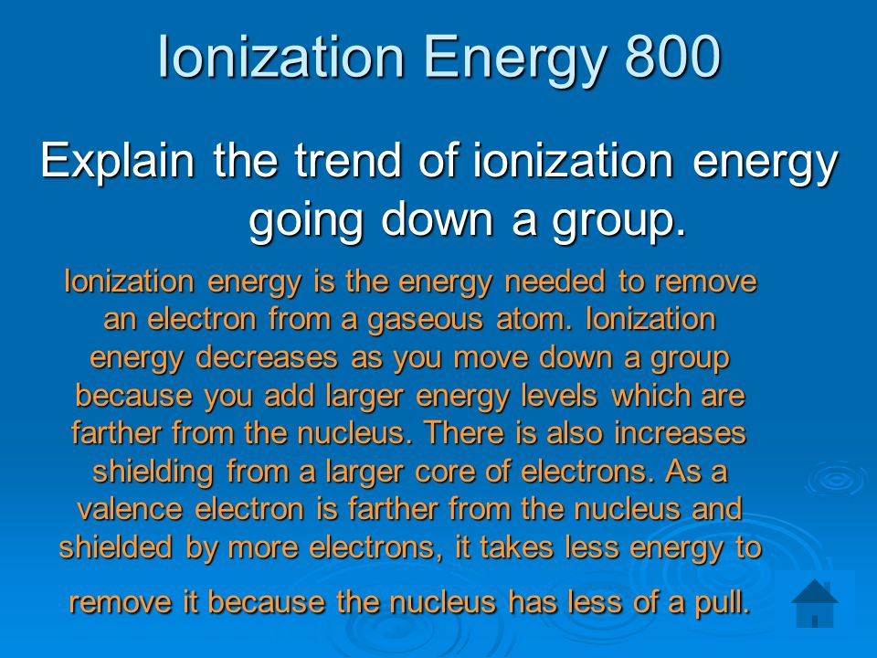 Explain the trend of ionization energy going down a group.