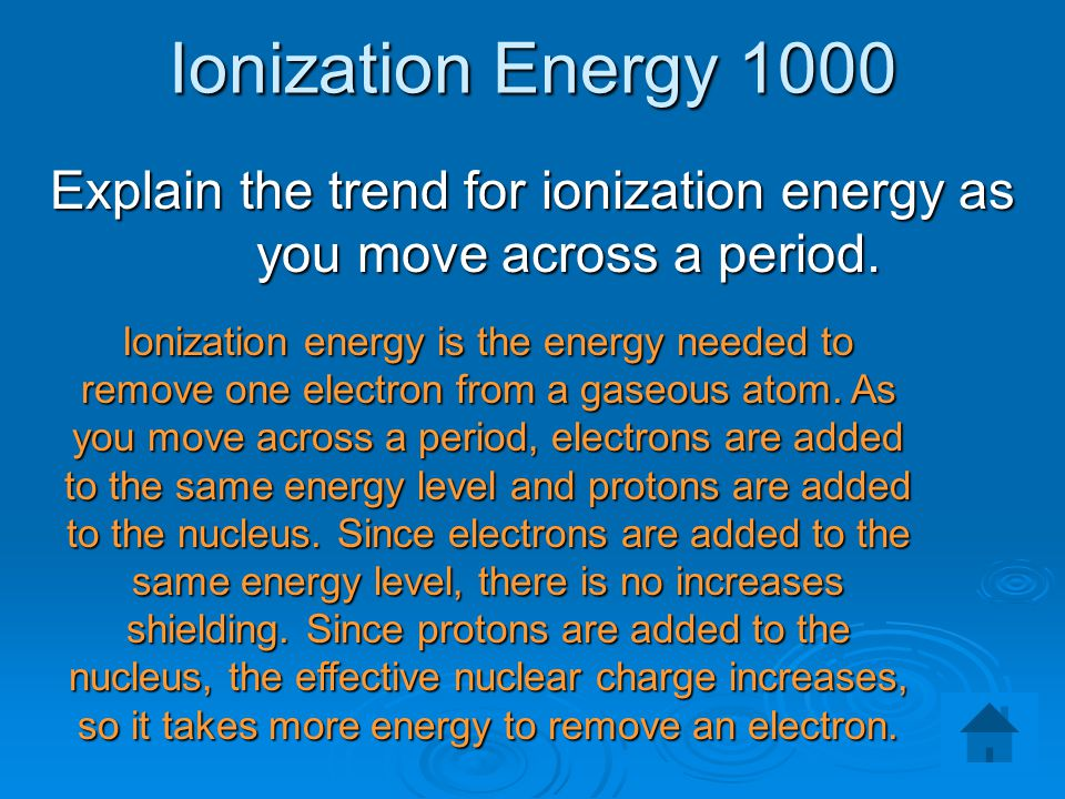 Explain the trend for ionization energy as you move across a period.