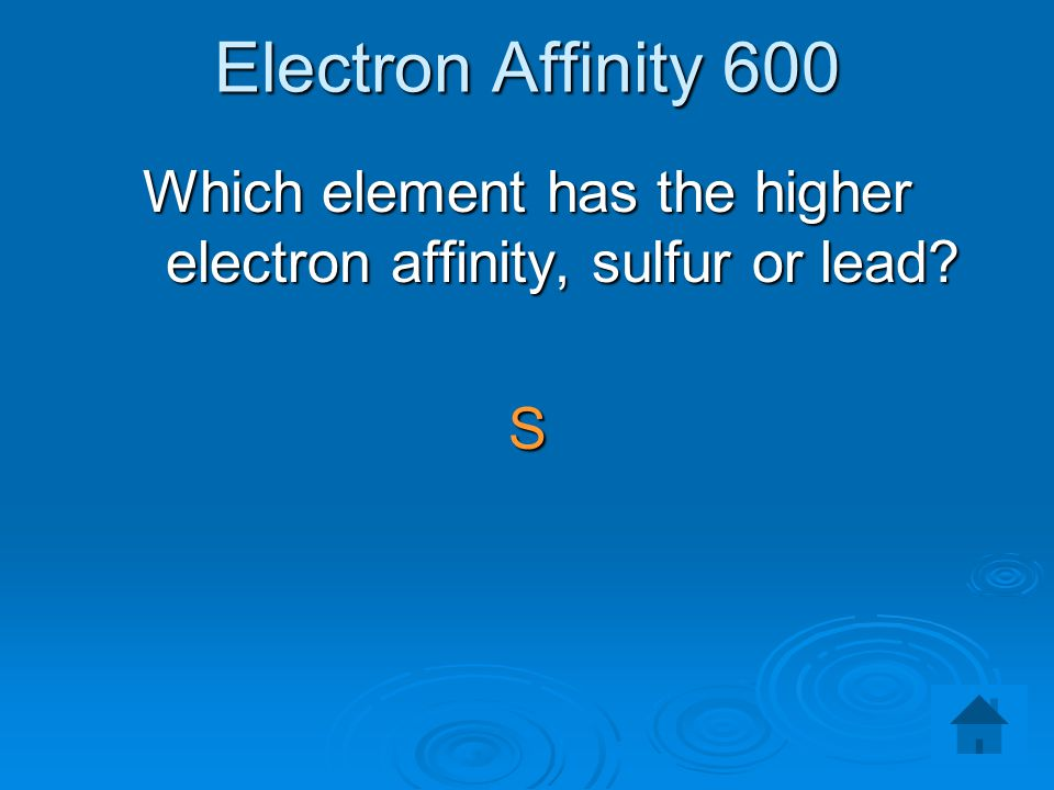 Which element has the higher electron affinity, sulfur or lead