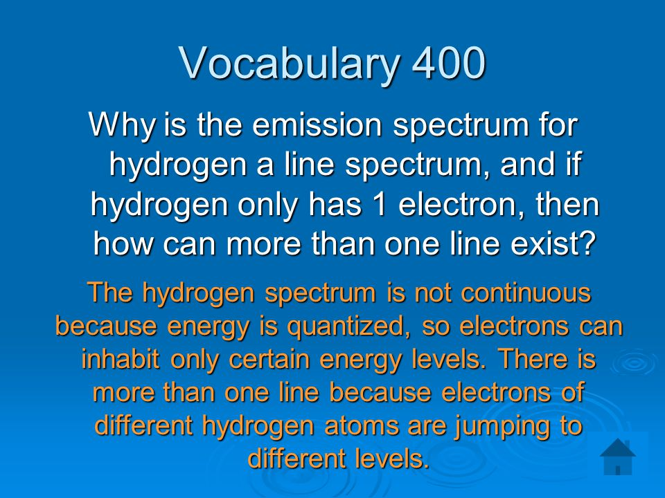 Vocabulary 400 Why is the emission spectrum for hydrogen a line spectrum, and if hydrogen only has 1 electron, then how can more than one line exist