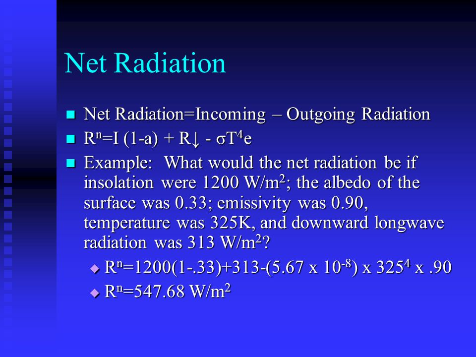 Net Radiation Net Radiation=Incoming – Outgoing Radiation
