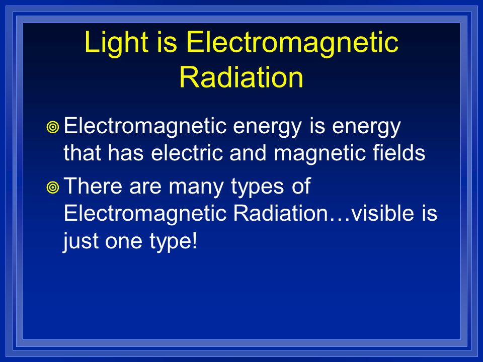 Light is Electromagnetic Radiation