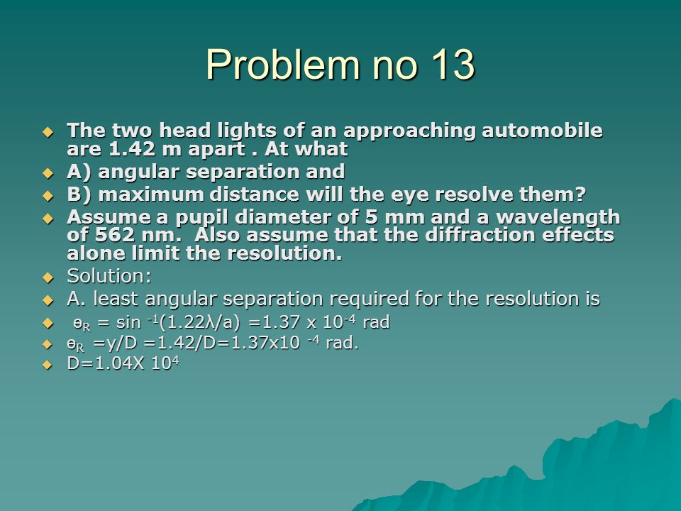 Problem no 13 The two head lights of an approaching automobile are 1.42 m apart . At what. A) angular separation and.