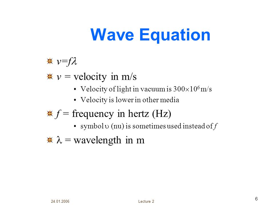 Wave Equation v=f v = velocity in m/s f = frequency in hertz (Hz)