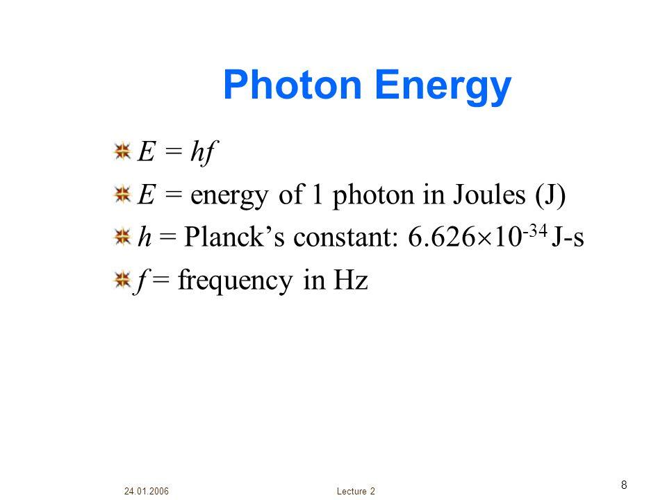 Photon Energy E = hf E = energy of 1 photon in Joules (J)