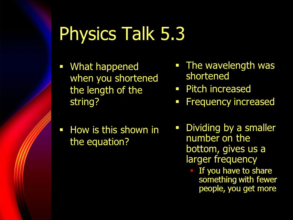 Physics Talk 5.3 What happened when you shortened the length of the string How is this shown in the equation
