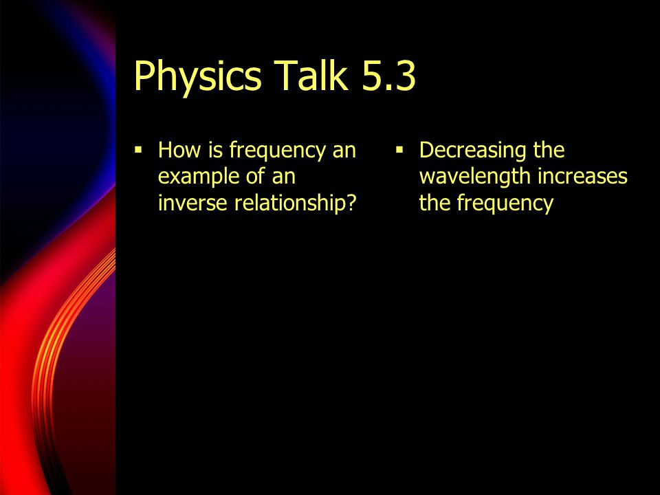 Physics Talk 5.3 How is frequency an example of an inverse relationship.