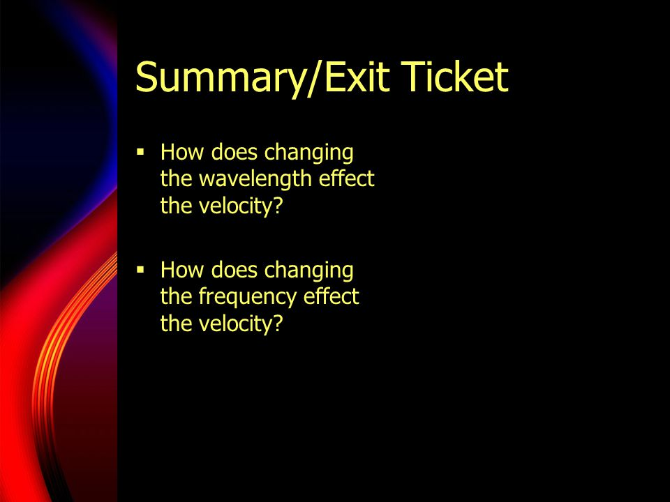 Summary/Exit Ticket How does changing the wavelength effect the velocity.