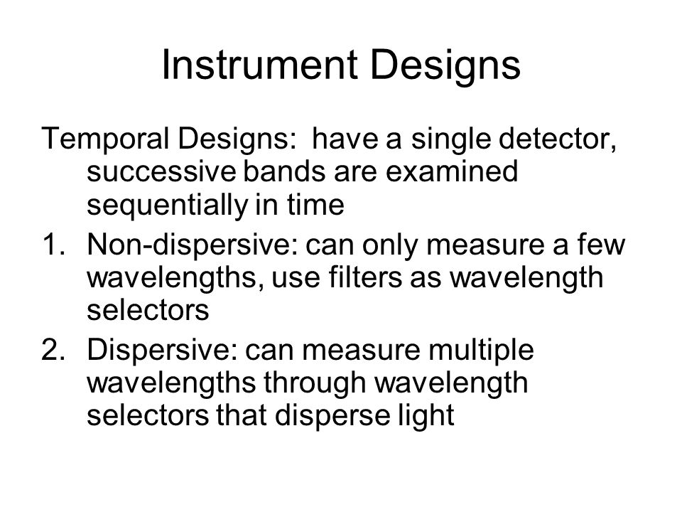 Instrument Designs Temporal Designs: have a single detector, successive bands are examined sequentially in time.