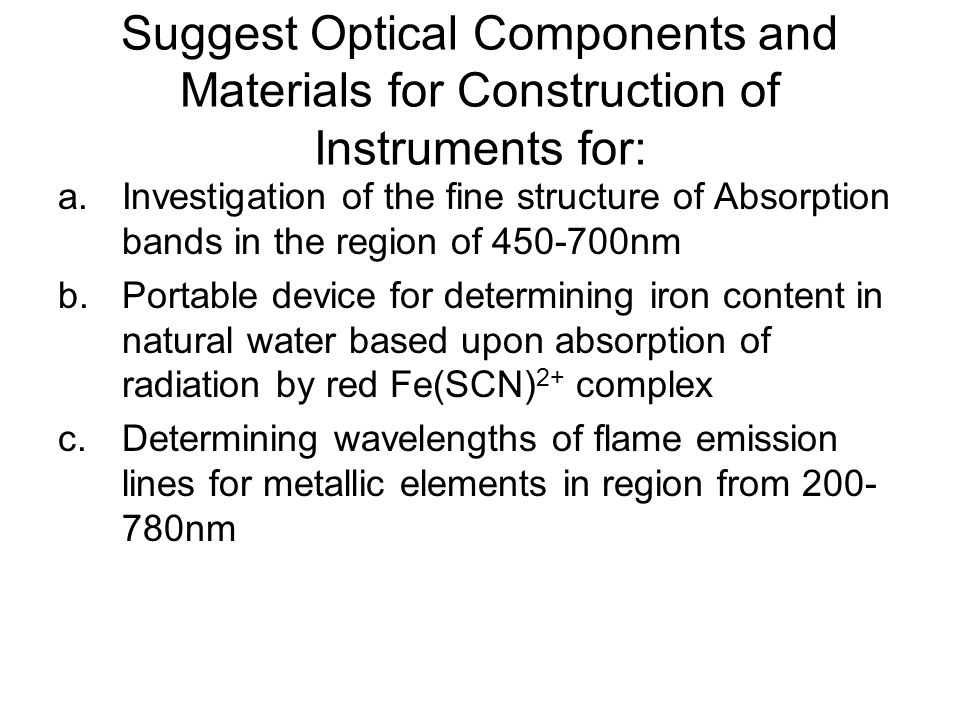 Suggest Optical Components and Materials for Construction of Instruments for: