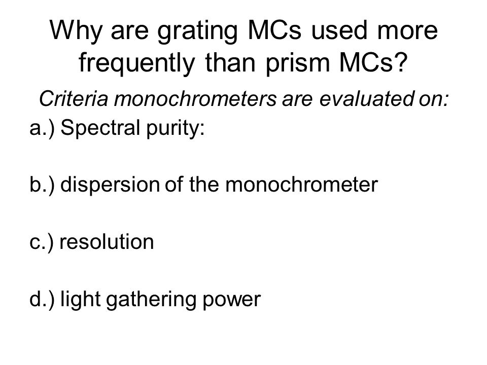Why are grating MCs used more frequently than prism MCs