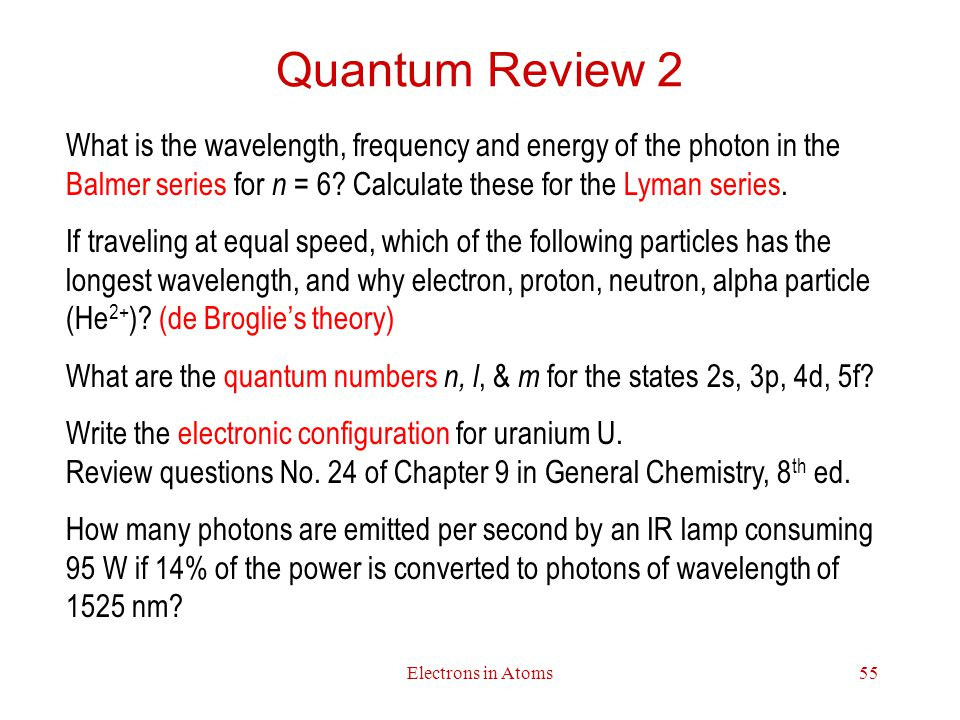 Quantum Review 2 What is the wavelength, frequency and energy of the photon in the Balmer series for n = 6 Calculate these for the Lyman series.
