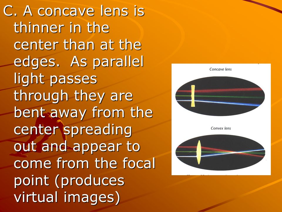 C. A concave lens is thinner in the center than at the edges