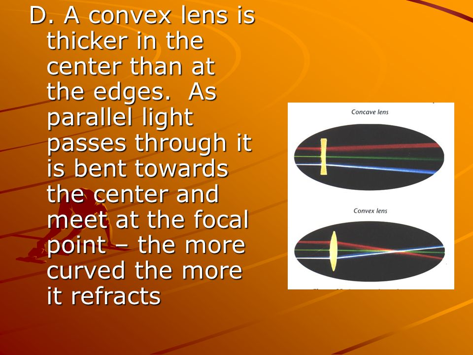 D. A convex lens is thicker in the center than at the edges