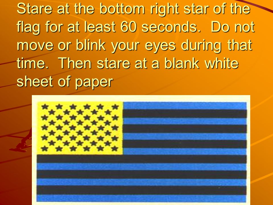 Stare at the bottom right star of the flag for at least 60 seconds